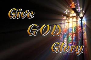 GIVE GOD GLORY